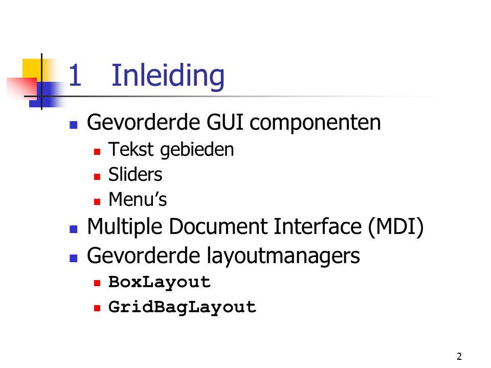 78 // private inner class to handle menu item events 79 private class ItemHandler implements ActionListener { 80 81 // process menu item selections 82 public void actionPerformed( ActionEvent event ) 83 { 84 // determine which menu item was selected 85 for ( int i = 0; i < items.length; i++ ) 86 if ( event.getSource() == items[ i ] ) { 87 getContentPane().setBackground( colorValues[ i ] ); 88 return; 89 } 90 } 91 92 } // end private inner class ItemHandler 93 94 } // end class PopupTest Opgeroepen wanneer de gebruiker JRadioButtonMenuItem selecteert Bepaal welk JRadioButtonMenuItem geselecteerd was, zet dan de achtergrondkleur van het venster