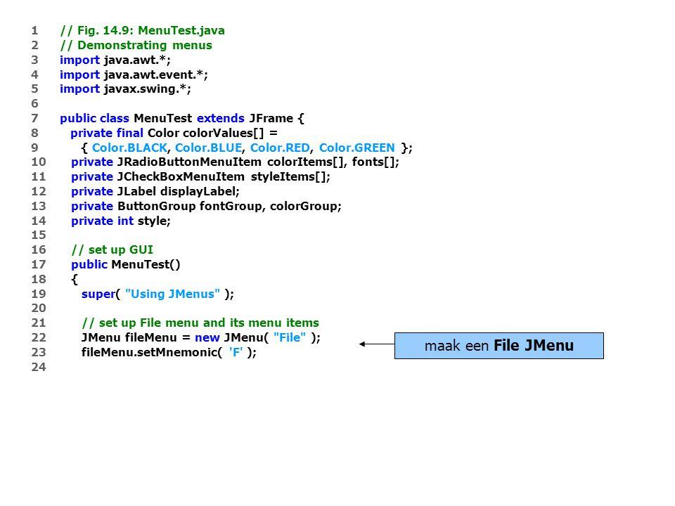 1 // Fig. 14.9: MenuTest.java 2 // Demonstrating menus 3 import java.awt.*; 4 import java.awt.event.*; 5 import javax.swing.*; 6 7 public class MenuTe