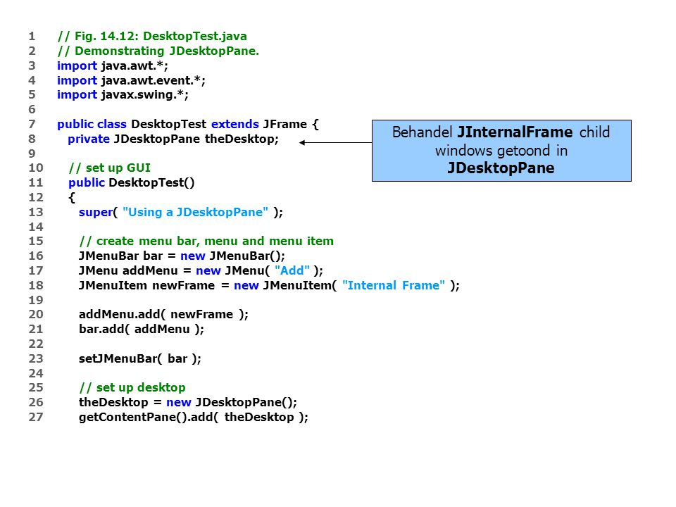 1 // Fig. 14.12: DesktopTest.java 2 // Demonstrating JDesktopPane.