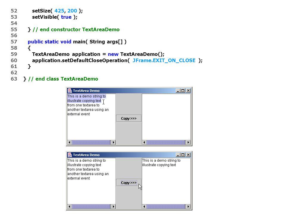 27 // handle mouse release event 28 public void mouseReleased( MouseEvent event ) 29 { 30 x2 = event.getX(); 31 y2 = event.getY(); 32 repaint(); 33 } 34 35 } // end anonymous inner class 36 37 ); // end call to addMouseListener 38 39 // set up mouse motion listener 40 addMouseMotionListener( 41 42 new MouseMotionAdapter() { // anonymous inner class 43 44 // handle mouse drag event 45 public void mouseDragged( MouseEvent event ) 46 { 47 x2 = event.getX(); 48 y2 = event.getY(); 49 repaint(); 50 } 51 Bewaar coördinaten van de plaats waar de gebruiker de muistoets losliet en dan repaint Self-contained JPanel luistert naar de muisbewegingen Bewaar coördinaten van de plaats waar de gebruiker de muis versleepte dan repaint
