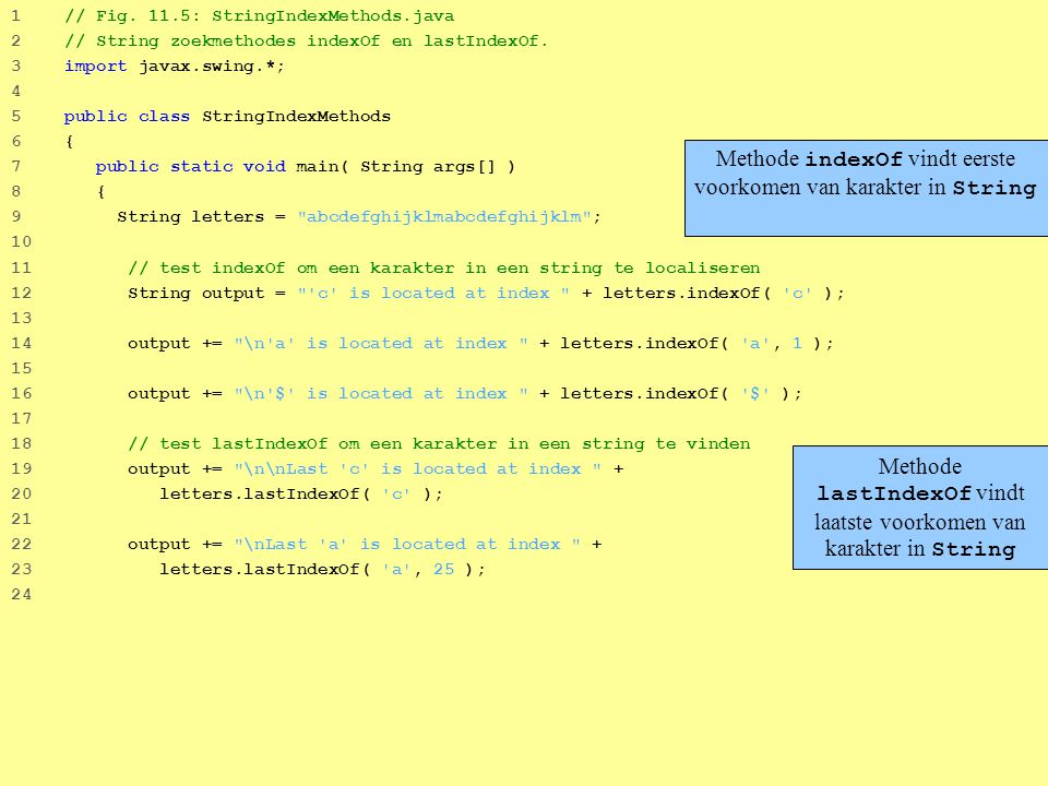 27 1 // Fig.11.5: StringIndexMethods.java 2 // String zoekmethodes indexOf en lastIndexOf.