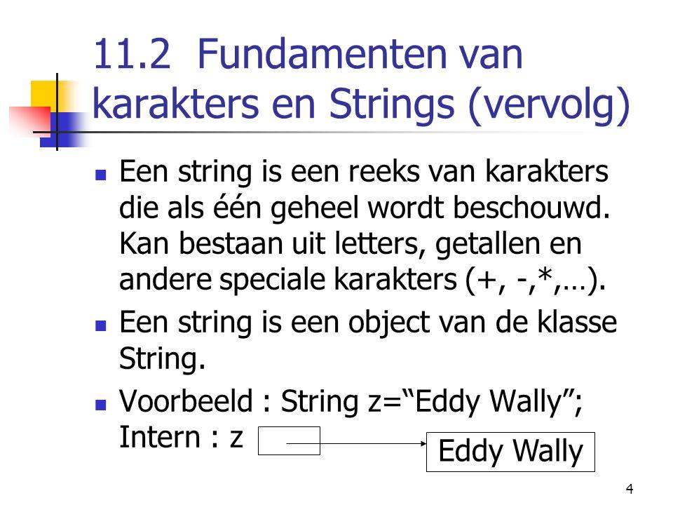 4 11.2 Fundamenten van karakters en Strings (vervolg) Een string is een reeks van karakters die als één geheel wordt beschouwd.
