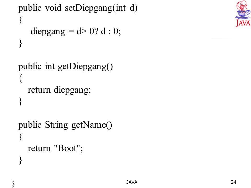 JAVA24 public void setDiepgang(int d) { diepgang = d> 0? d : 0; } public int getDiepgang() { return diepgang; } public String getName() { return