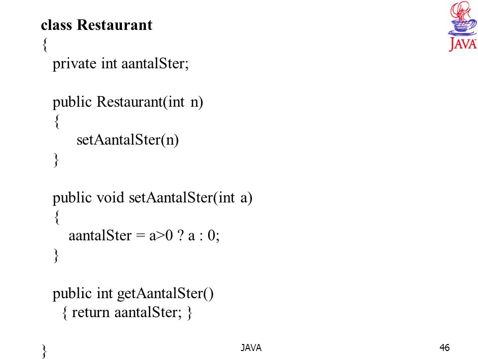 JAVA46 class Restaurant { private int aantalSter; public Restaurant(int n) { setAantalSter(n) } public void setAantalSter(int a) { aantalSter = a>0 .