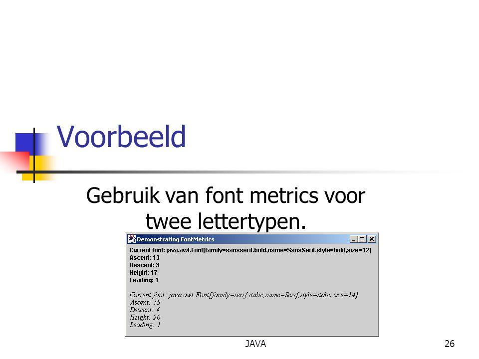 JAVA26 Voorbeeld Gebruik van font metrics voor twee lettertypen.