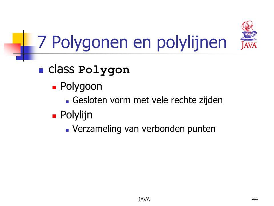 JAVA44 7 Polygonen en polylijnen class Polygon Polygoon Gesloten vorm met vele rechte zijden Polylijn Verzameling van verbonden punten