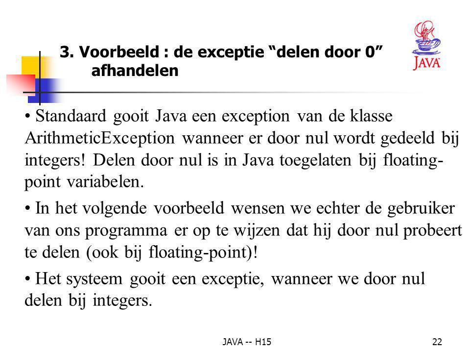JAVA -- H1521 2. Exception handling – overzicht (vervolg) Errors en unchecked RuntimeExceptions moeten niet expliciet gepropageerd worden d.m.v. een t