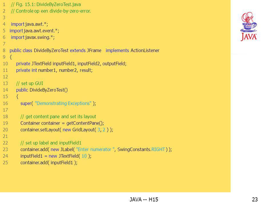 JAVA -- H1522 Standaard gooit Java een exception van de klasse ArithmeticException wanneer er door nul wordt gedeeld bij integers! Delen door nul is i