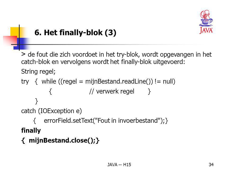 JAVA -- H1533 6. Het finally-blok (2) definieert de verplichte uitvoering van een stukje code meestal gebruikt om bv. bestanden e. d. af te sluiten in