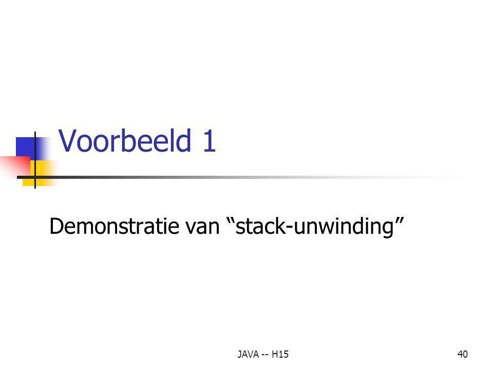 JAVA -- H1539 7. Stack Unwinding wanneer een exception wordt gegooid, maar niet onmiddellijk wordt afgehandeld in een bepaalde methode, dan wordt deze