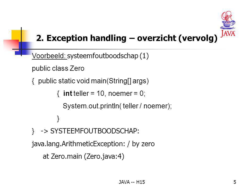 JAVA -- H1545 class Propagation_Demo { public static void main(String[] args) { Exception_Scope demo = new Exception_Scope(); System.out.println( Begin van het programma ); demo.level1(); System.out.println( Einde van het programma ); } Voorbeeld (1)