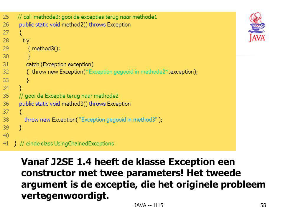 JAVA -- H1557 14. Gebruikmaken van printStackTrace en getMessage Method printStackTrace –Prints the method call stack Throwable class –Method getMessa