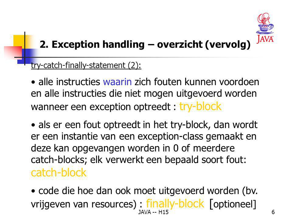 JAVA -- H1546 Voorbeeld (2) class Exception_Scope { public void level3(int adjustment) { int huidig = 1; System.out.println( start level3 ); huidig = huidig / adjustment; System.out.println( einde level3 ); }