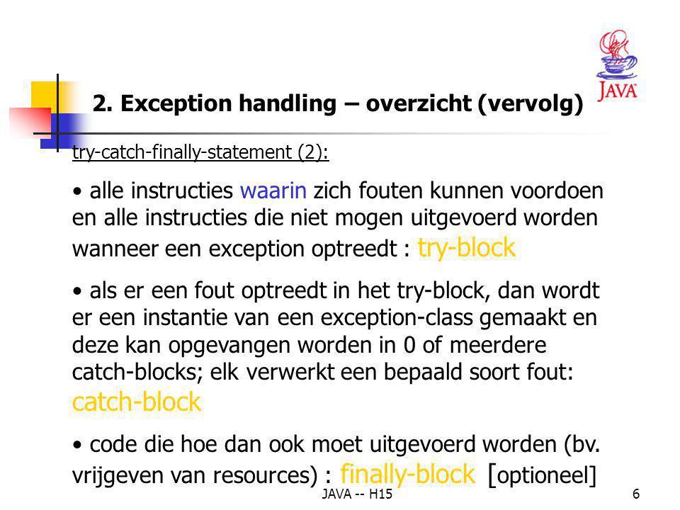 JAVA -- H1516 Het throw statement (expliciet of impliciet) – duidt aan dat er een exception is voorgekomen – de operand kan van elke klasse zijn die afgeleid is van de klasse Throwable Subklassen van Throwable – Class Exception Problemen die opgevangen moeten worden -> programma robuster.