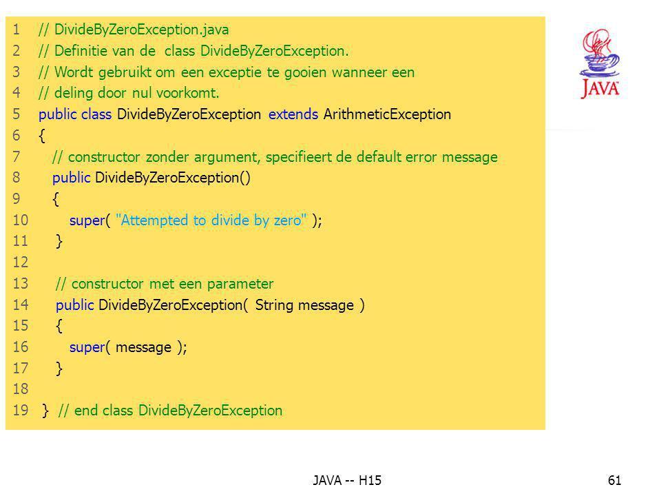 JAVA -- H1560 Wanneer we een eigen exceptieklasse ontwerpen, dan moet deze afgeleid zijn van een Java API exceptieklasse (eventueel Exception)! Een ty