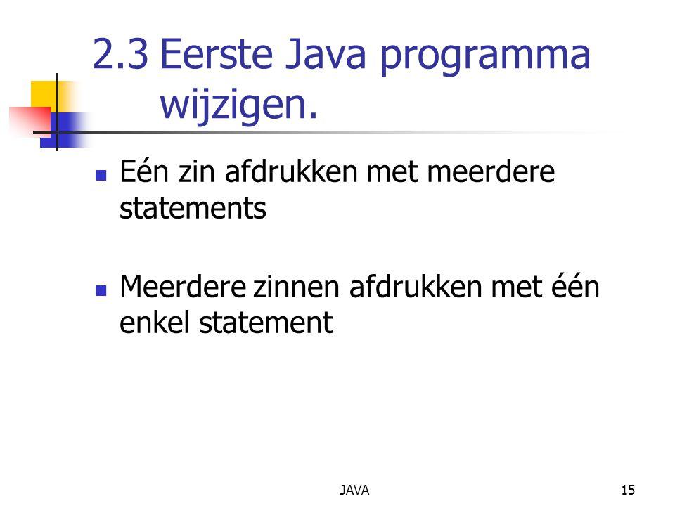 JAVA15 2.3Eerste Java programma wijzigen. Eén zin afdrukken met meerdere statements Meerdere zinnen afdrukken met één enkel statement