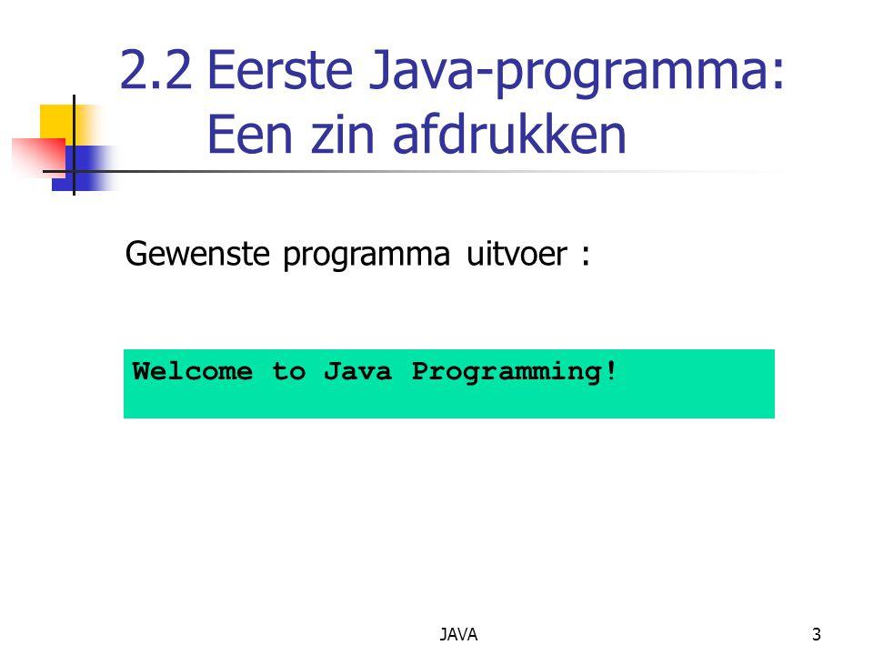 JAVA14 Compilatie en uitvoering van Java Applicatie Bewaren Bestandsnaam = klassenaam.java Vb.