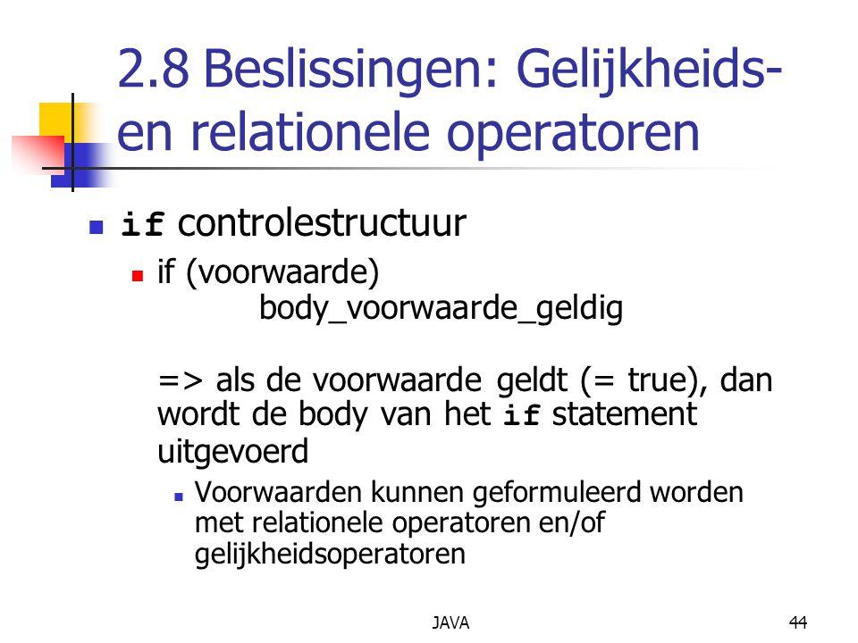 JAVA44 2.8Beslissingen: Gelijkheids- en relationele operatoren if controlestructuur if (voorwaarde) body_voorwaarde_geldig => als de voorwaarde geldt