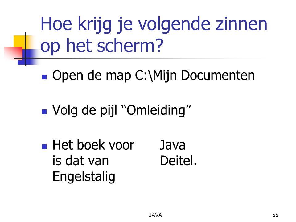 """JAVA55 Hoe krijg je volgende zinnen op het scherm? Open de map C:\Mijn Documenten Volg de pijl """"Omleiding"""" Het boek voor Java is dat van Deitel. Engel"""