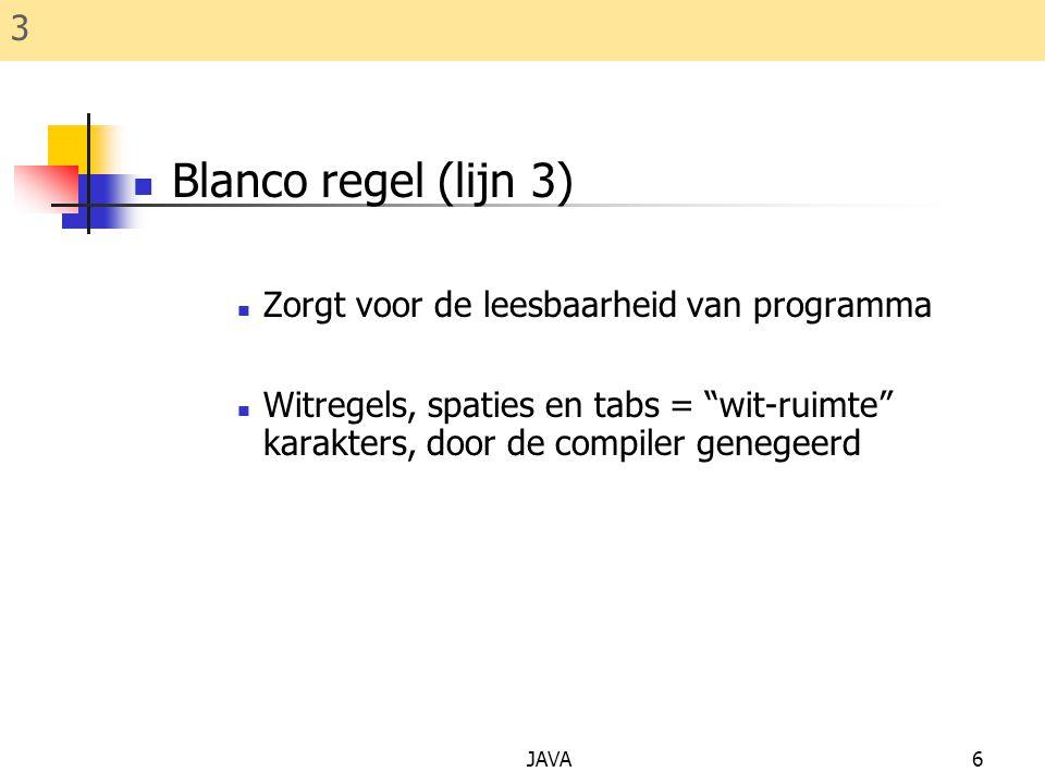 """JAVA6 Blanco regel (lijn 3) Zorgt voor de leesbaarheid van programma Witregels, spaties en tabs = """"wit-ruimte"""" karakters, door de compiler genegeerd 3"""