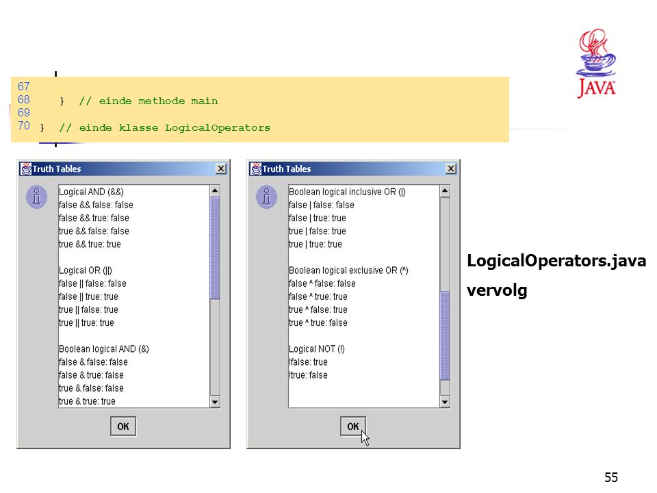 55 67 68 }// einde methode main 69 70 }// einde klasse LogicalOperators LogicalOperators.java vervolg
