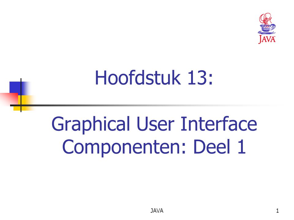 JAVA1 Hoofdstuk 13: Graphical User Interface Componenten: Deel 1