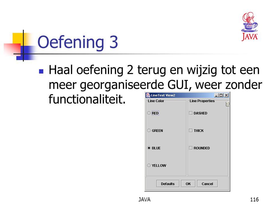 JAVA116 Oefening 3 Haal oefening 2 terug en wijzig tot een meer georganiseerde GUI, weer zonder functionaliteit.