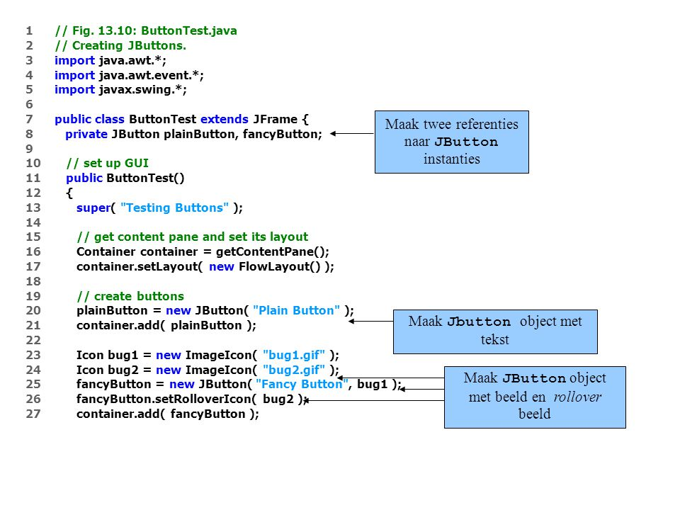 1 // Fig. 13.10: ButtonTest.java 2 // Creating JButtons.