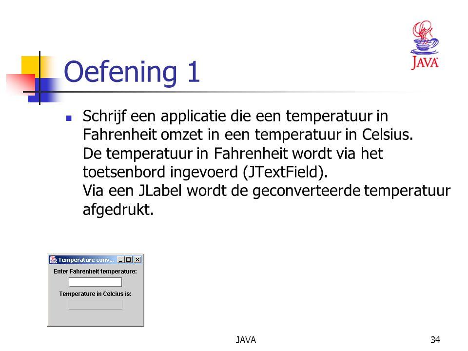JAVA34 Oefening 1 Schrijf een applicatie die een temperatuur in Fahrenheit omzet in een temperatuur in Celsius.