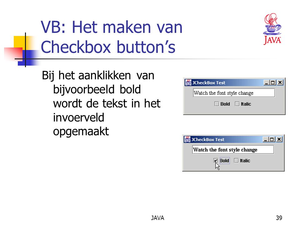 JAVA39 VB: Het maken van Checkbox button's Bij het aanklikken van bijvoorbeeld bold wordt de tekst in het invoerveld opgemaakt