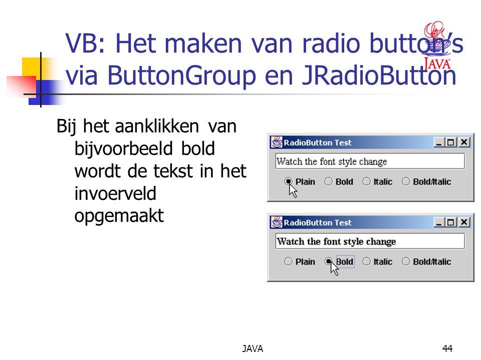 JAVA44 VB: Het maken van radio button's via ButtonGroup en JRadioButton Bij het aanklikken van bijvoorbeeld bold wordt de tekst in het invoerveld opgemaakt
