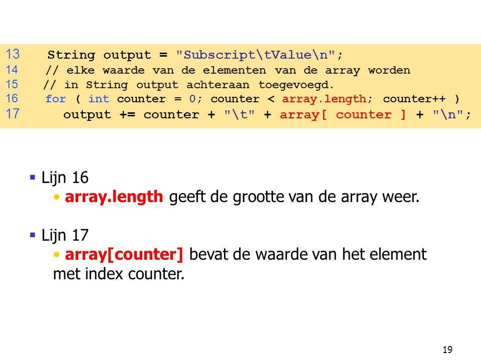 19  Lijn 16 array.length geeft de grootte van de array weer.