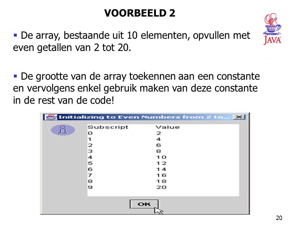 20  De array, bestaande uit 10 elementen, opvullen met even getallen van 2 tot 20.