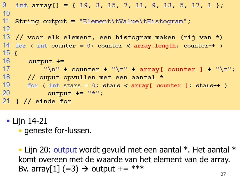 27  Lijn 14-21 geneste for-lussen.Lijn 20: output wordt gevuld met een aantal *.