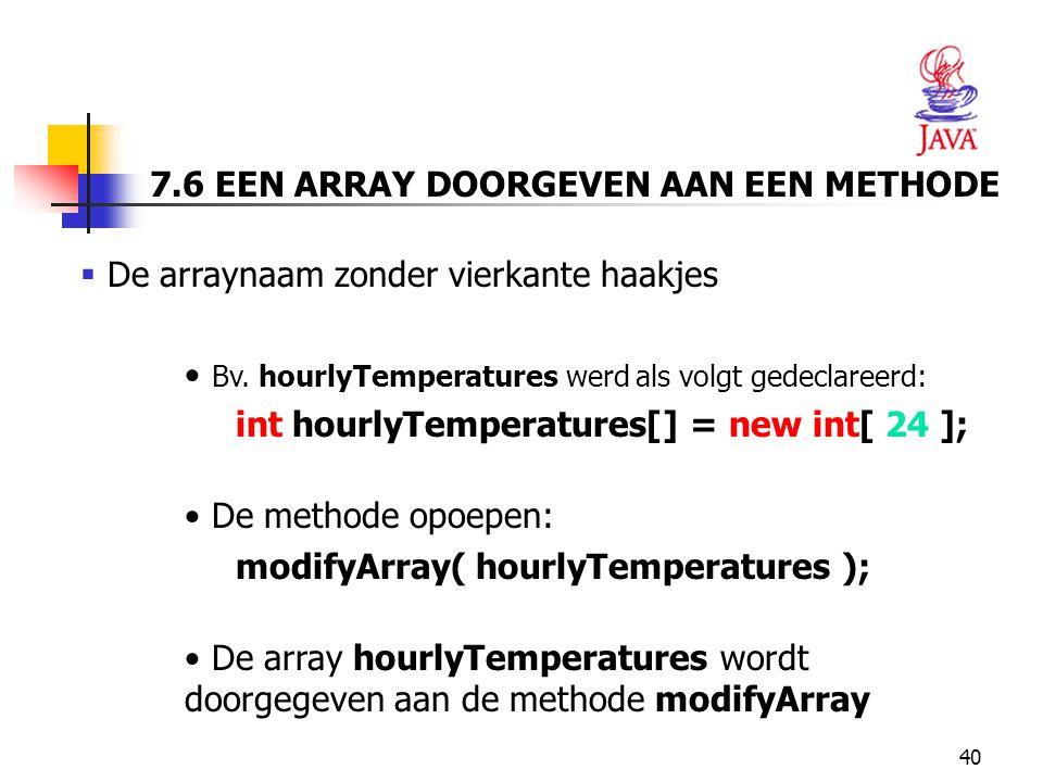 40 7.6 EEN ARRAY DOORGEVEN AAN EEN METHODE  De arraynaam zonder vierkante haakjes Bv.