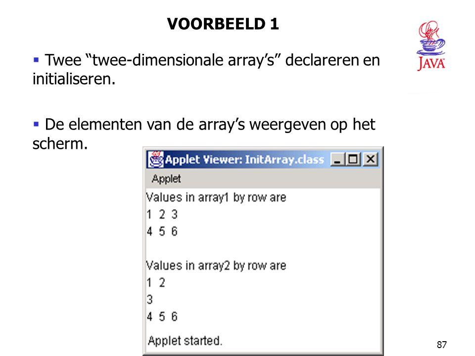 87 VOORBEELD 1  Twee twee-dimensionale array's declareren en initialiseren.