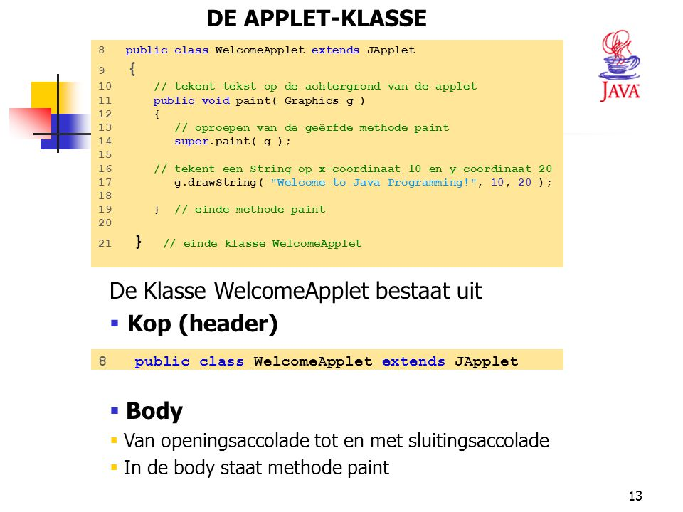 13 De Klasse WelcomeApplet bestaat uit  Kop (header)  Body  Van openingsaccolade tot en met sluitingsaccolade  In de body staat methode paint DE A
