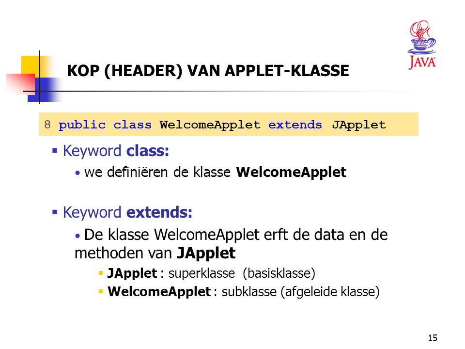 15  Keyword class: we definiëren de klasse WelcomeApplet  Keyword extends: De klasse WelcomeApplet erft de data en de methoden van JApplet  JApplet