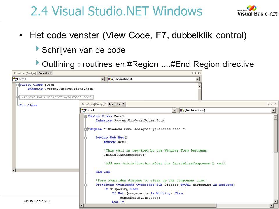 Hoofdstuk 2: Introduction to the VS IDE and VB.NETVisual Basic.NETPag. 15 2.4 Visual Studio.NET Windows Het code venster (View Code, F7, dubbelklik co