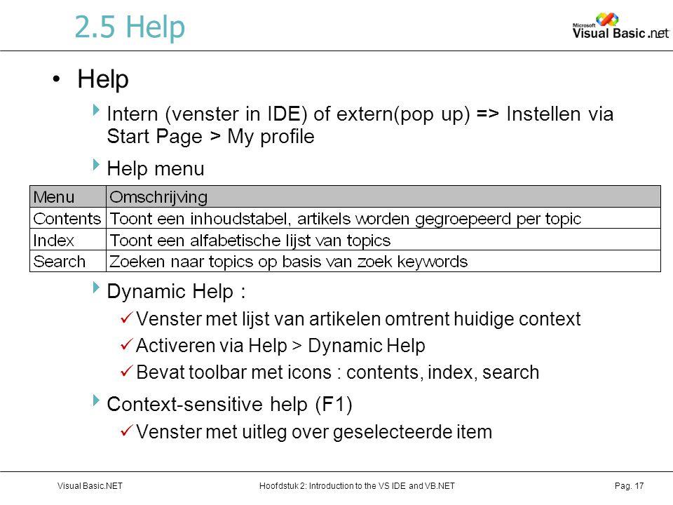 Hoofdstuk 2: Introduction to the VS IDE and VB.NETVisual Basic.NETPag. 17 2.5 Help Help  Intern (venster in IDE) of extern(pop up) => Instellen via S