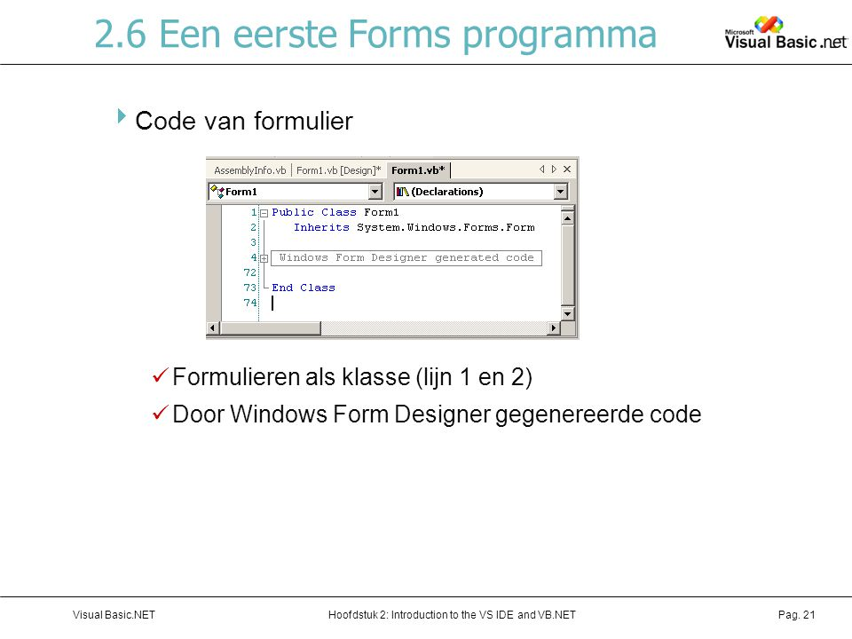 Hoofdstuk 2: Introduction to the VS IDE and VB.NETVisual Basic.NETPag. 21 2.6 Een eerste Forms programma  Code van formulier Formulieren als klasse (