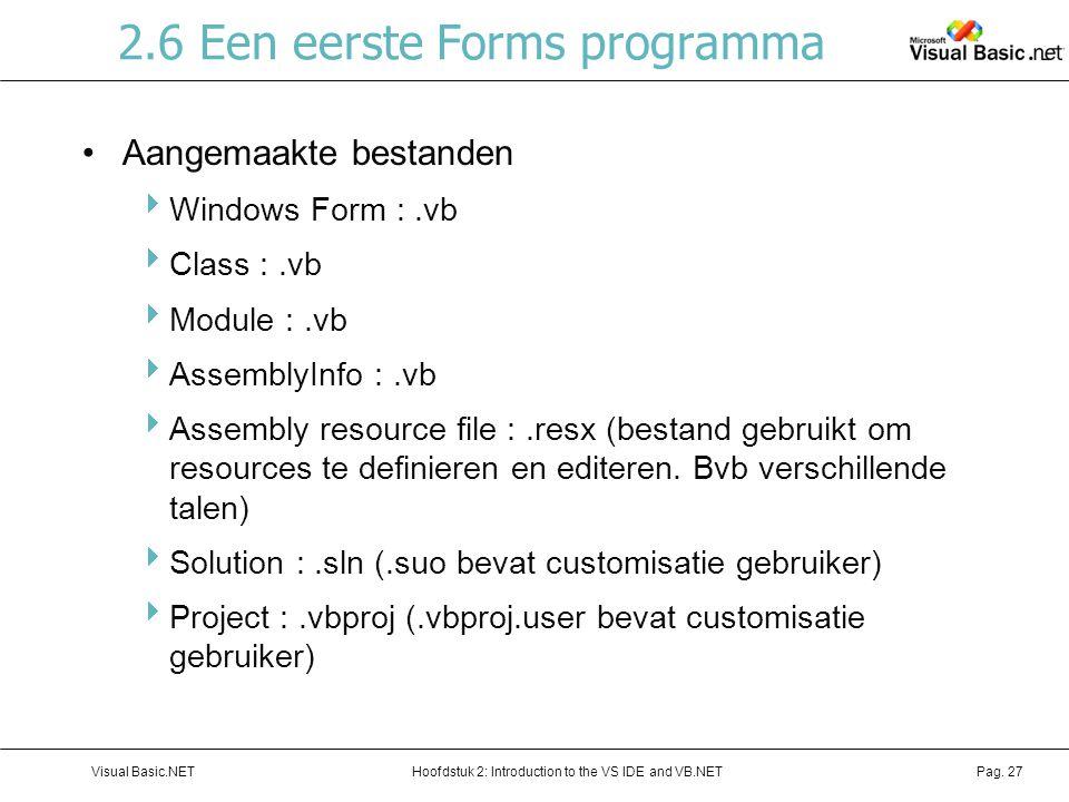 Hoofdstuk 2: Introduction to the VS IDE and VB.NETVisual Basic.NETPag. 27 2.6 Een eerste Forms programma Aangemaakte bestanden  Windows Form :.vb  C
