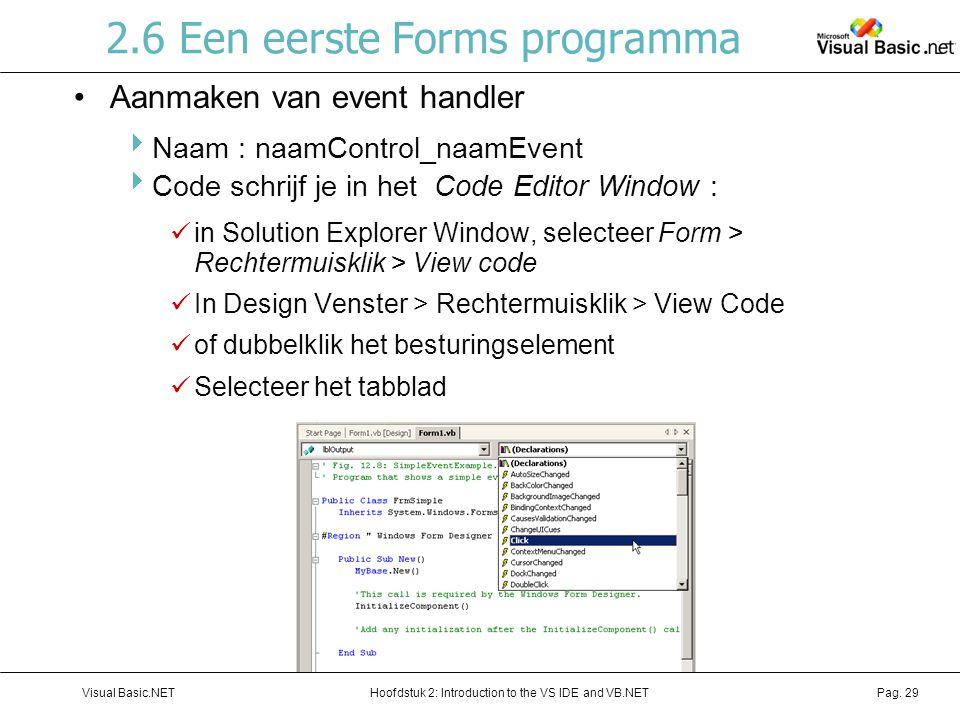 Hoofdstuk 2: Introduction to the VS IDE and VB.NETVisual Basic.NETPag. 29 2.6 Een eerste Forms programma Aanmaken van event handler  Naam : naamContr