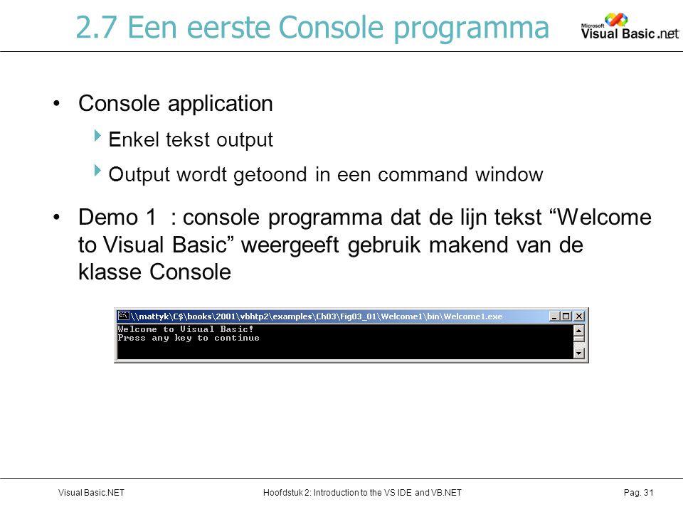 Hoofdstuk 2: Introduction to the VS IDE and VB.NETVisual Basic.NETPag. 31 2.7 Een eerste Console programma Console application  Enkel tekst output 