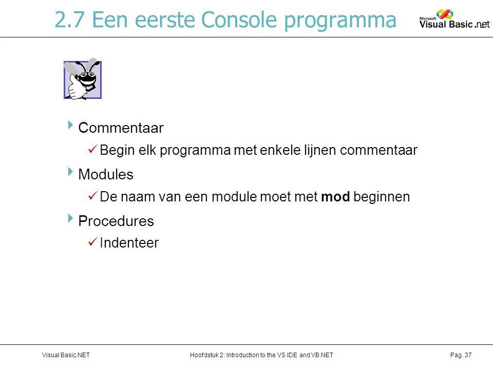 Hoofdstuk 2: Introduction to the VS IDE and VB.NETVisual Basic.NETPag. 37 2.7 Een eerste Console programma  Commentaar Begin elk programma met enkele