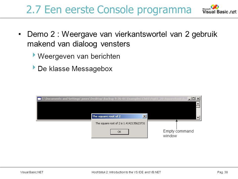 Hoofdstuk 2: Introduction to the VS IDE and VB.NETVisual Basic.NETPag. 38 2.7 Een eerste Console programma Demo 2 : Weergave van vierkantswortel van 2