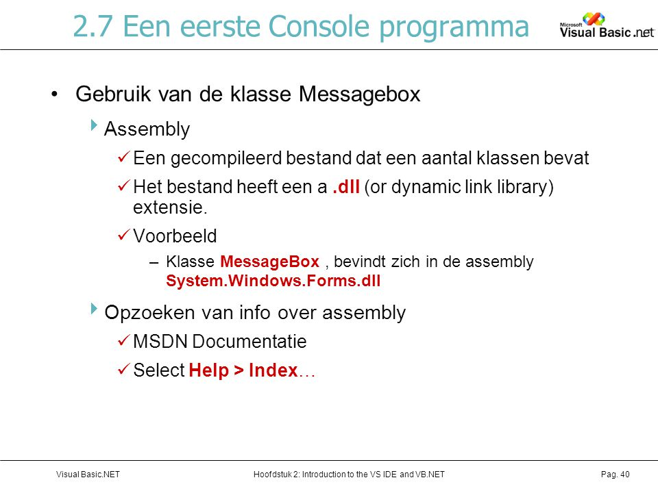 Hoofdstuk 2: Introduction to the VS IDE and VB.NETVisual Basic.NETPag. 40 2.7 Een eerste Console programma Gebruik van de klasse Messagebox  Assembly