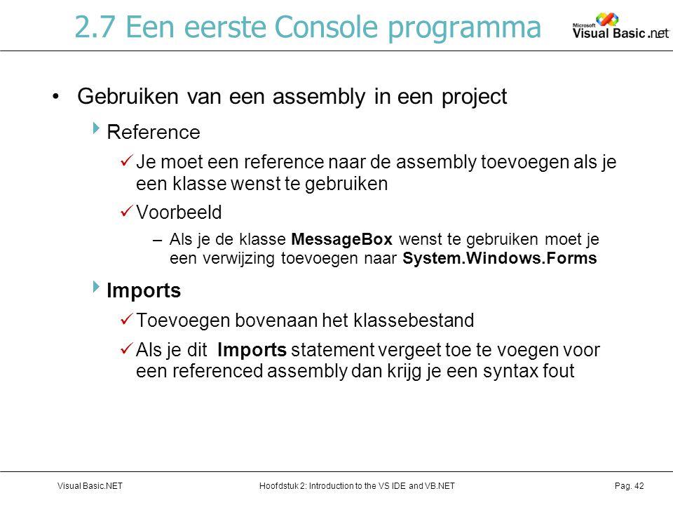 Hoofdstuk 2: Introduction to the VS IDE and VB.NETVisual Basic.NETPag. 42 2.7 Een eerste Console programma Gebruiken van een assembly in een project 