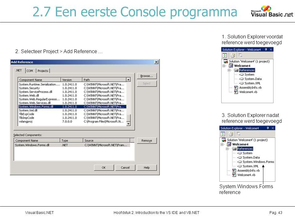 Hoofdstuk 2: Introduction to the VS IDE and VB.NETVisual Basic.NETPag. 43 2.7 Een eerste Console programma 1. Solution Explorer voordat reference werd