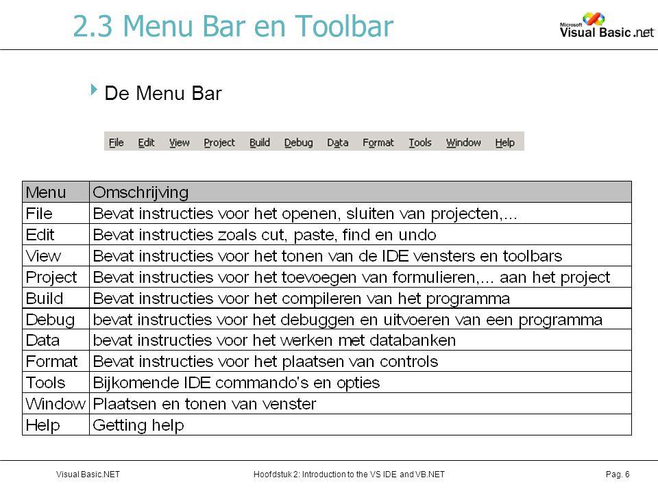 Hoofdstuk 2: Introduction to the VS IDE and VB.NETVisual Basic.NETPag. 6 2.3 Menu Bar en Toolbar  De Menu Bar